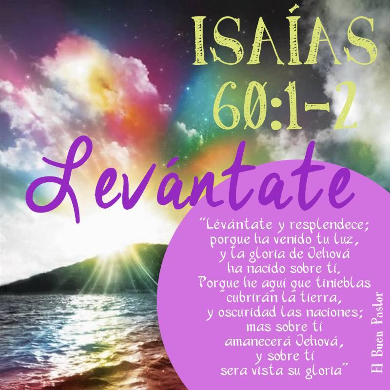"""Dados El Señor te: """"Levántate"""".  ISAÍAS 60,1-2"""