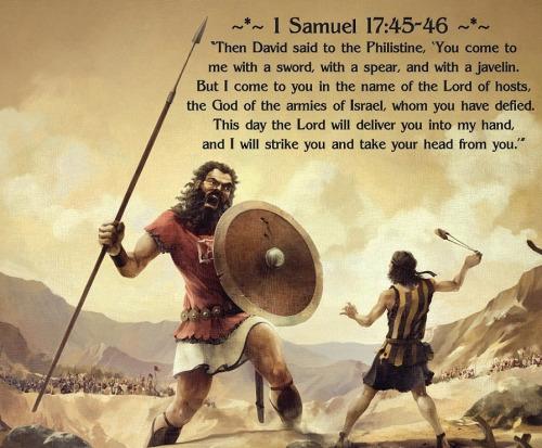 Tú vienes a mí con espada y lanza y jabalina; mas yo vengo a ti en el nombre del Señor de los ejércitos... a quien tú has provocado.