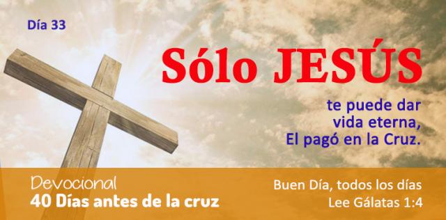 40 DIAS ANTES DE LA CRUZ DIA 33