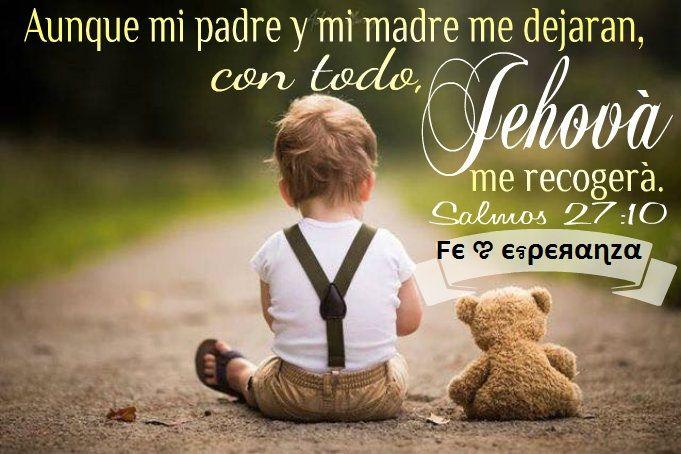 Aunque mi padre y mi madre me dejaran, con todo, el Señor me recogerá.jpg