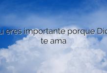 Tu eres importante porque Dios te ama